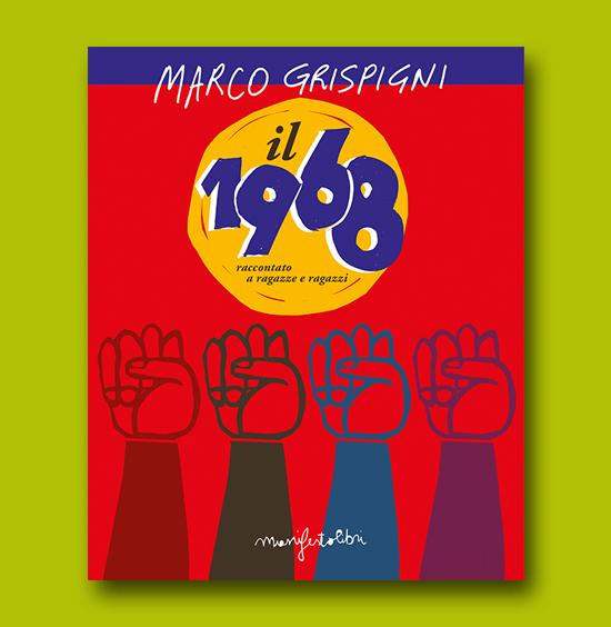 Marco Grispigni Il 1968 soiegato a ragazze e ragazzi, manifestolibri