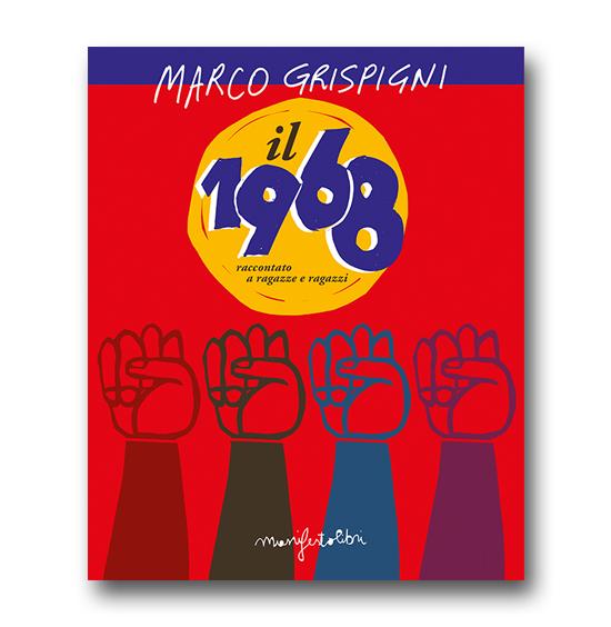 Il 1968 raccontato a ragazze e ragazzi, Marco Grispigni, manifestolibri, 2018